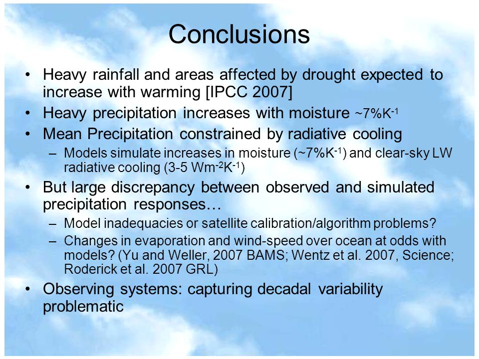 Conclusions Heavy rainfall and areas affected by drought expected to increase with warming [IPCC 2007]